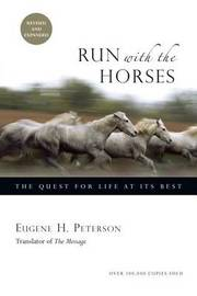 Run with the Horses by Eugene H Peterson