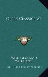 Greek Classics V1 by William Cleaver Wilkinson