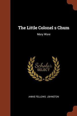 The Little Colonel S Chum by Annie Fellows Johnston