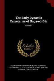 The Early Dynastic Cemeteries of Naga-Ed-Der; Volume 1 by George Andrew Reisner