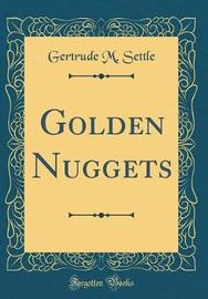 Golden Nuggets (Classic Reprint) by Gertrude M Settle image