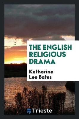 The English Religious Drama by Katharine Lee Bates image