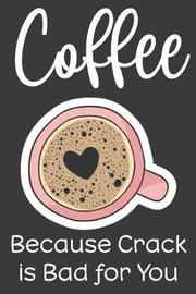 Coffee Because Crack Is Bad for You by Barista Books