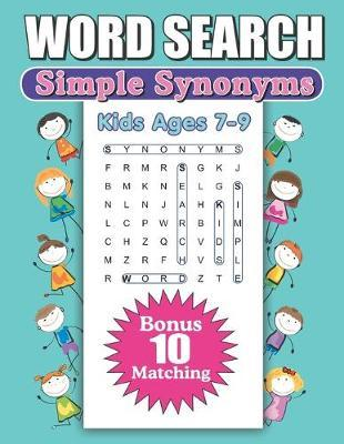 Word Search Simple Synonyms Kids Ages 7-9 by Greater Heights Publishing