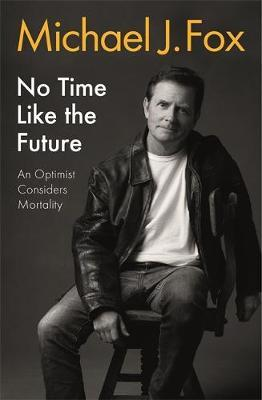 No Time Like the Future by Michael J Fox
