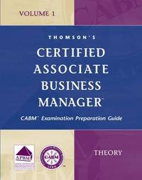 Certified Associate Business Manager: v. 1: CABM Examination Preparation Guide by Thomson Learning image