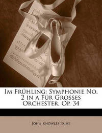 Im Frhling: Symphonie No. 2 in a Fr Grosses Orchester, Op. 34 by John Knowles Paine