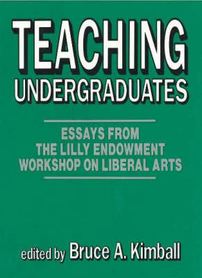 Teaching Undergraduates: Essays from the Lilly Endowment Workshop on Liberal Arts