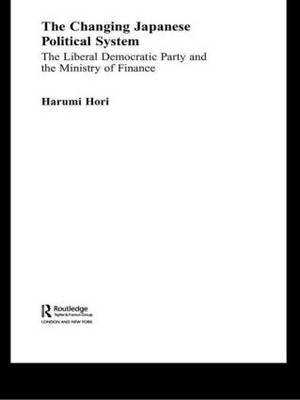 The Changing Japanese Political System by Harumi Hori