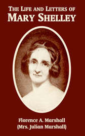 The Life and Letters of Mary Wollstonecraft Shelley by Florence A Marshall image