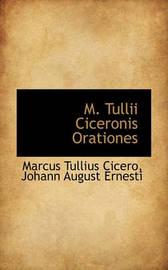 M. Tullii Ciceronis Orationes by Marcus Tullius Cicero