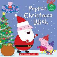 Peppa Pig: Peppa's Christmas Wish by Scholastic