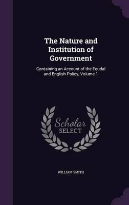 The Nature and Institution of Government by William Smith image
