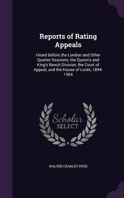Reports of Rating Appeals by Walter Cranley Ryde