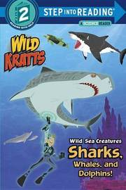 Wild Sea Creatures Sharks, Whales And Dolphins Step Into Reading Lvl 2:Wild Kratts by Chris Kratt