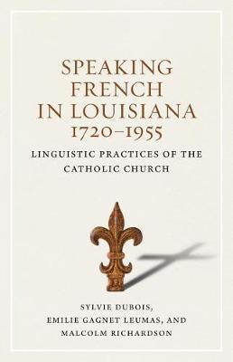 Speaking French in Louisiana, 1720-1955 by Sylvie DuBois