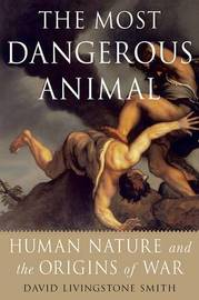 The Most Dangerous Animal by David Livingstone Smith image