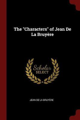 The Characters of Jean de la Bruyere by Jean De La Bruyere