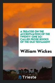 A Treatise on the Accentuation of the Twenty-One So-Called Prose Books of the Old Testament by William Wickes image