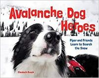 Avalanche Dog Heroes by Elizabeth Rusch