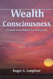 Wealth Consciousness by Roger G. Lanphear
