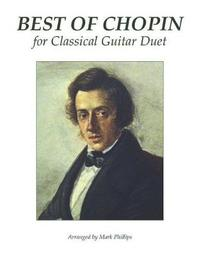 Best of Chopin for Classical Guitar Duet by Mark Phillips