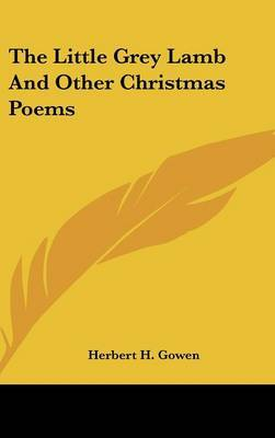 The Little Grey Lamb and Other Christmas Poems by Herbert Henry Gowen image