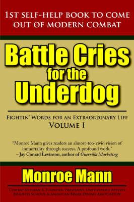 Battle Cries for the Underdog by Monroe Mann
