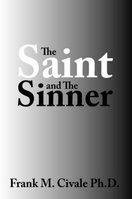 The Saint and The Sinner by Frank M. Civale Ph.D.