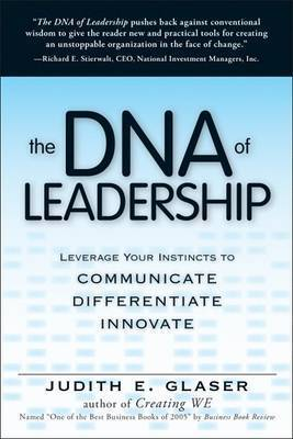 The DNA of Leadership: Leverage Your Instincts to: Communicate-Differentiate-Innovate by Judith E. Glaser