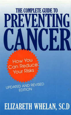 The Complete Guide to Preventing Cancer: How You Can Reduce Your Risks by Elizabeth M. Whelan