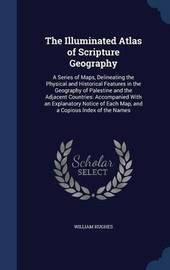 The Illuminated Atlas of Scripture Geography by William Hughes