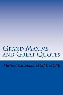 Grand Maxims and Great Quotes by Michael Kassotakis MCIM image
