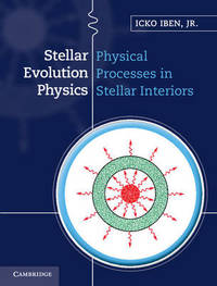 Stellar Evolution Physics 2 Volume Hardback Set Stellar Evolution Physics: Volume 1 by Icko Iben