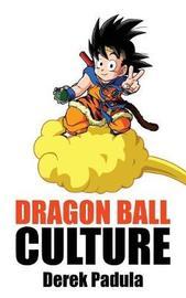 Dragon Ball Culture Volume 4 by Derek Padula