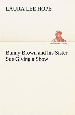 Bunny Brown and His Sister Sue Giving a Show by Laura Lee Hope
