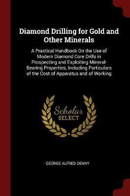 Diamond Drilling for Gold and Other Minerals by George Alfred Denny image