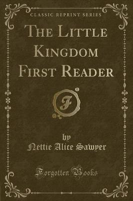 The Little Kingdom First Reader (Classic Reprint) by Nettie Alice Sawyer image
