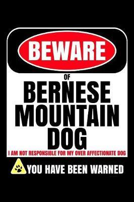 Beware Of Bernese Mountain Dog I Am Not Responsible For My Over Affectionate Dog You Have Been Warned by Harriets Dogs