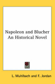 Napoleon and Blucher An Historical Novel by L Muhlbach image