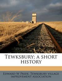 Tewksbury; A Short History by Edward W Pride