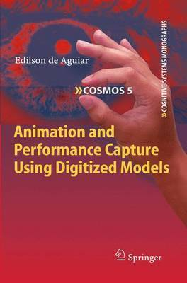 Animation and Performance Capture Using Digitized Models by Edilson de Aguiar