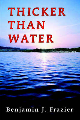 Thicker Than Water by Ben Frazier