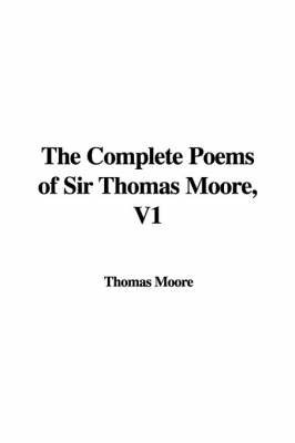 The Complete Poems of Sir Thomas Moore, V1 by Thomas Moore