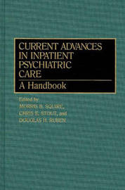 Current Advances in Inpatient Psychiatric Care by Morris B. Squire