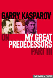 Garry Kasparov on My Great Predecessors: Pt.3 by Garry Kasparov