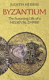 Byzantium: The Surprising Life of a Medieval Empire by Judith Herrin image