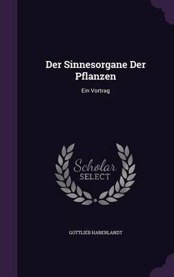 Der Sinnesorgane Der Pflanzen by Gottlieb Haberlandt