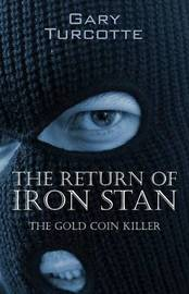 The Return of Iron Stan by Gary Turcotte