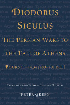 Diodorus Siculus, the Persian Wars to the Fall of Athens by Siculus Diodorus